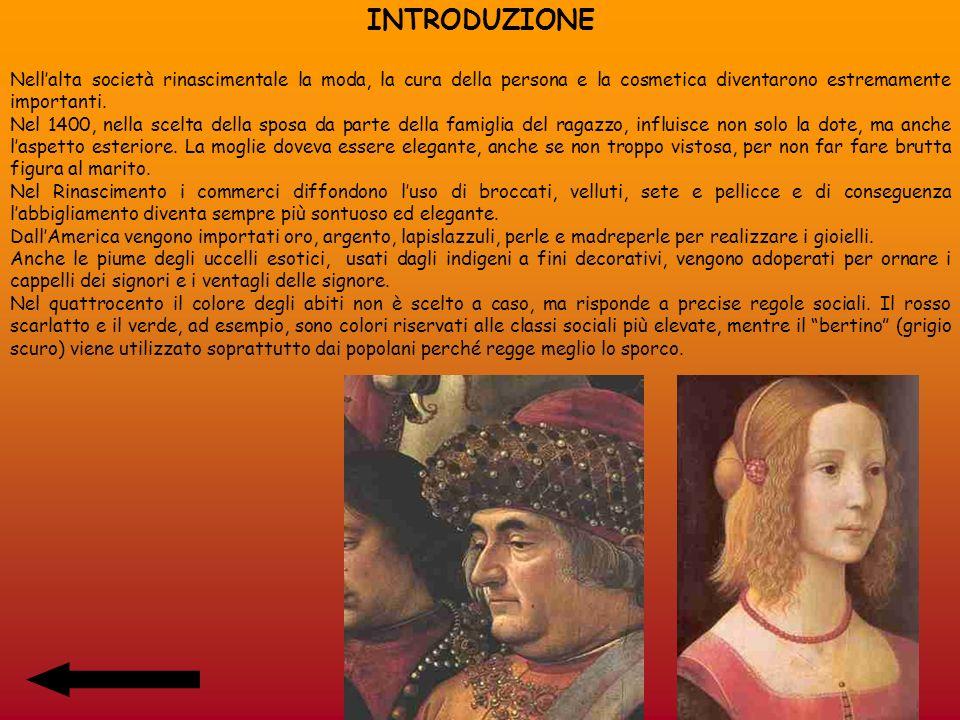 ABBIGLIAMENTO FEMMINILE I vestiti usati durante il Rinascimento, specialmente sotto il dominio di Lorenzo il Magnifico, sono lussuosi e preziosi.