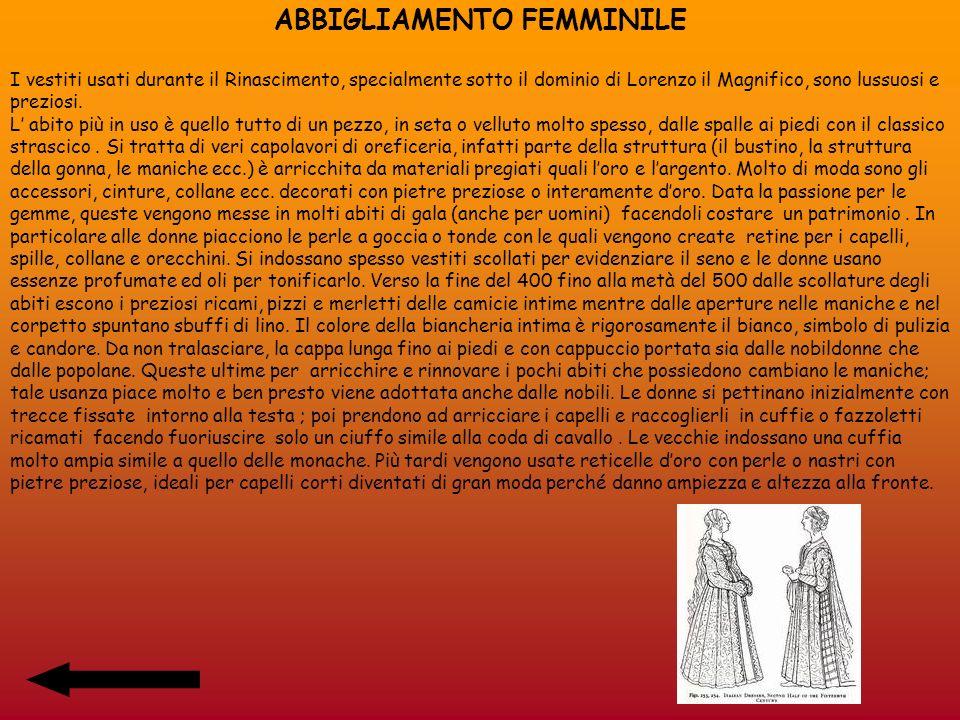 ABBIGLIAMENTO FEMMINILE I vestiti usati durante il Rinascimento, specialmente sotto il dominio di Lorenzo il Magnifico, sono lussuosi e preziosi. L ab