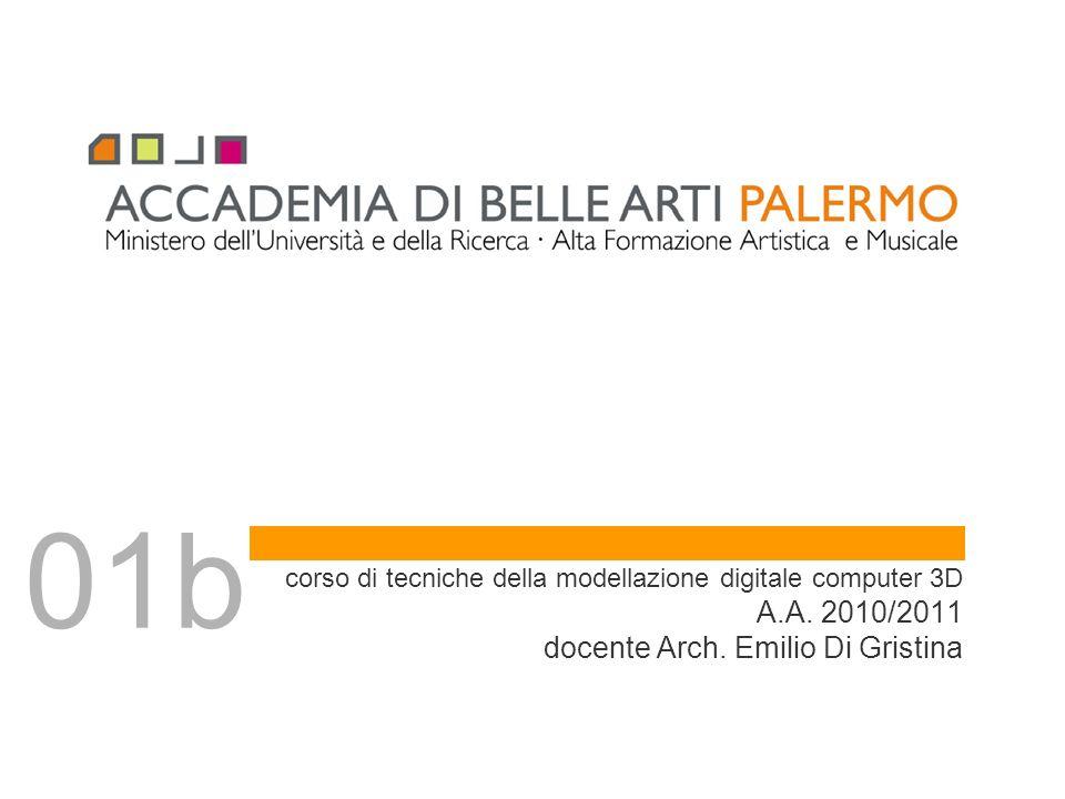 corso di tecniche della modellazione digitale computer 3D A.A. 2010/2011 docente Arch. Emilio Di Gristina 01b