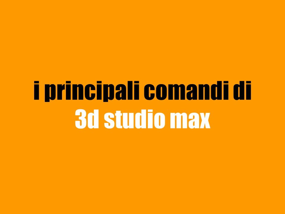 i principali comandi di 3d studio max
