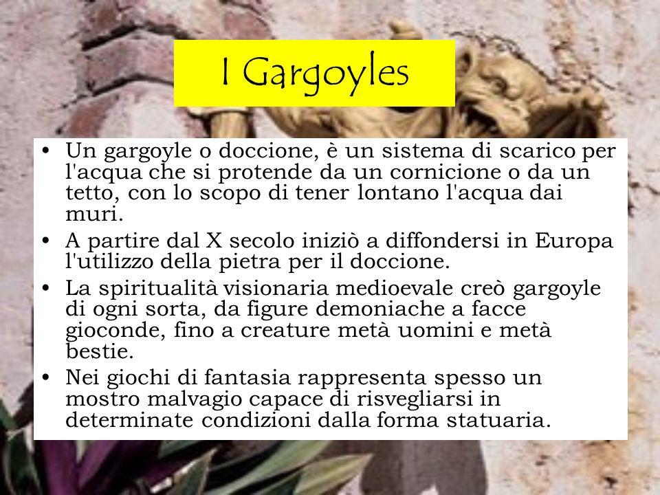 I Gargoyles Un gargoyle o doccione, è un sistema di scarico per l'acqua che si protende da un cornicione o da un tetto, con lo scopo di tener lontano