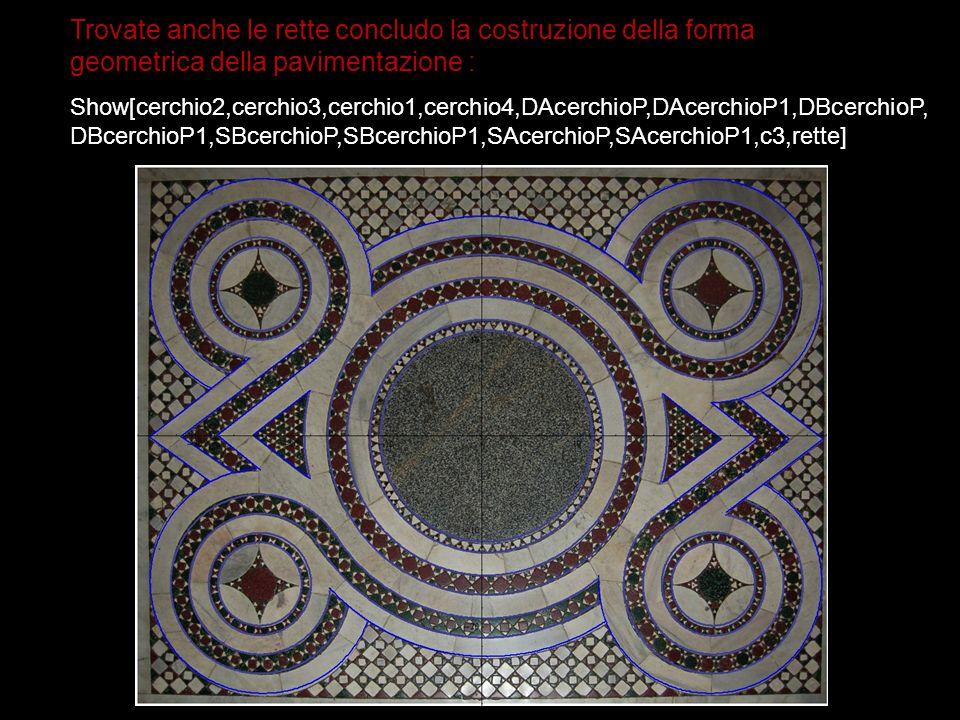 Show[cerchio2,cerchio3,cerchio1,cerchio4,DAcerchioP,DAcerchioP1,DBcerchioP, DBcerchioP1,SBcerchioP,SBcerchioP1,SAcerchioP,SAcerchioP1,c3,rette] Trovate anche le rette concludo la costruzione della forma geometrica della pavimentazione :