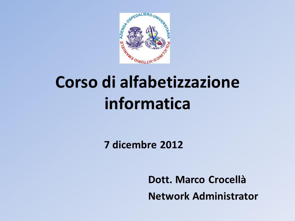Corso di alfabetizzazione informatica Dott. Marco Crocellà Network Administrator 7 dicembre 2012