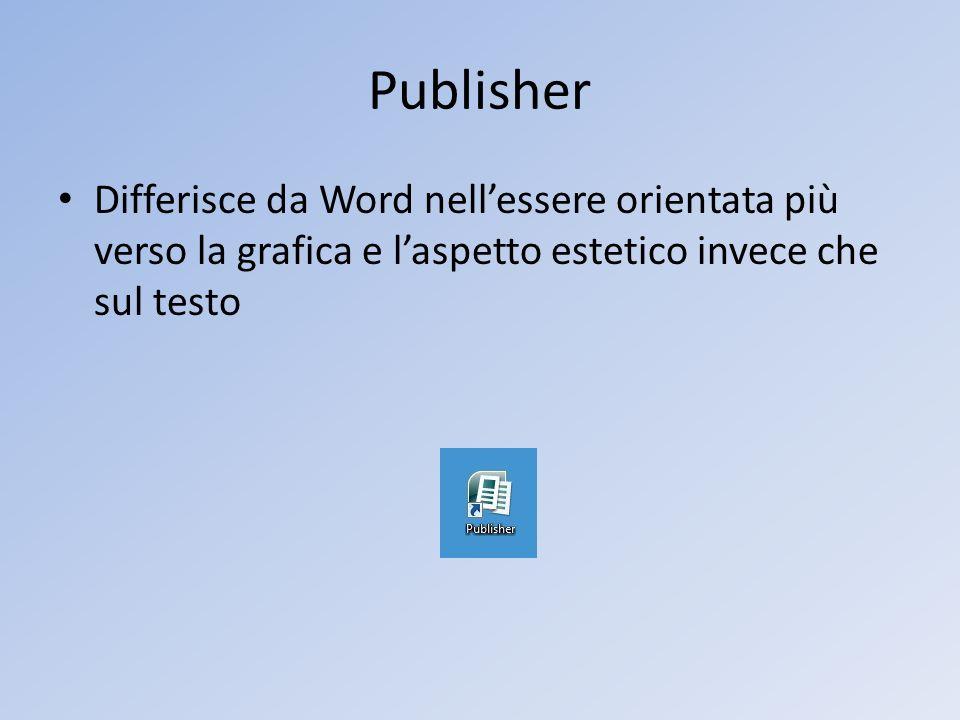 Publisher Differisce da Word nellessere orientata più verso la grafica e laspetto estetico invece che sul testo