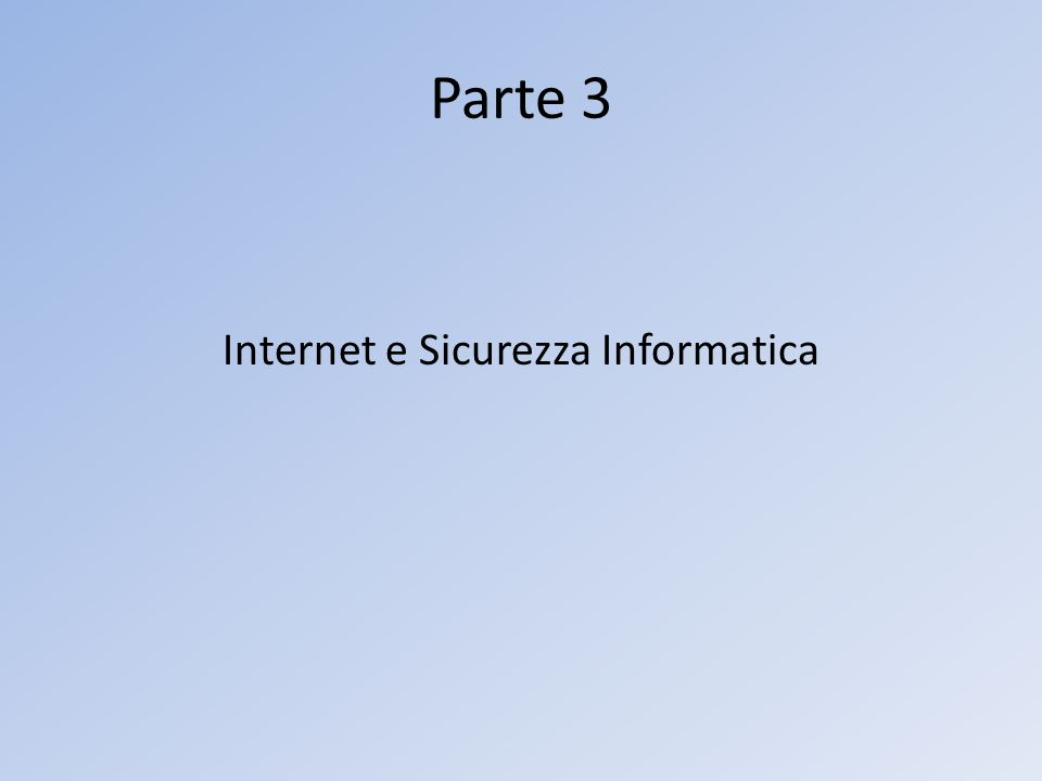 Parte 3 Internet e Sicurezza Informatica