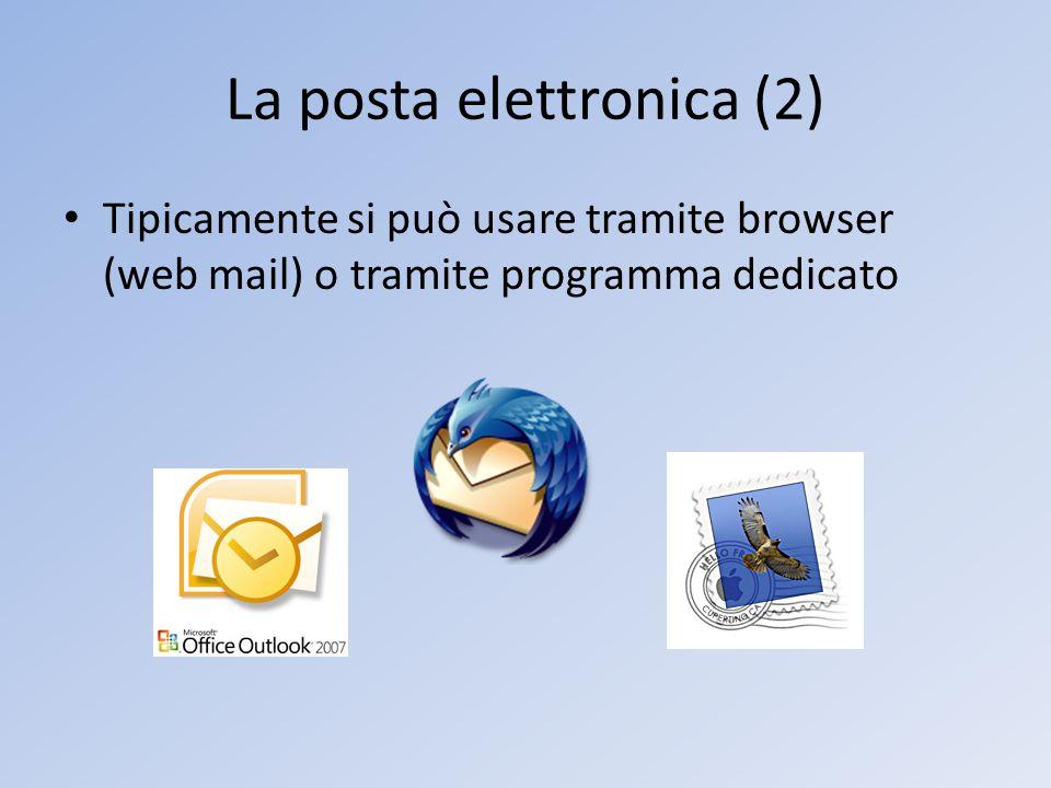 La posta elettronica (2) Tipicamente si può usare tramite browser (web mail) o tramite programma dedicato