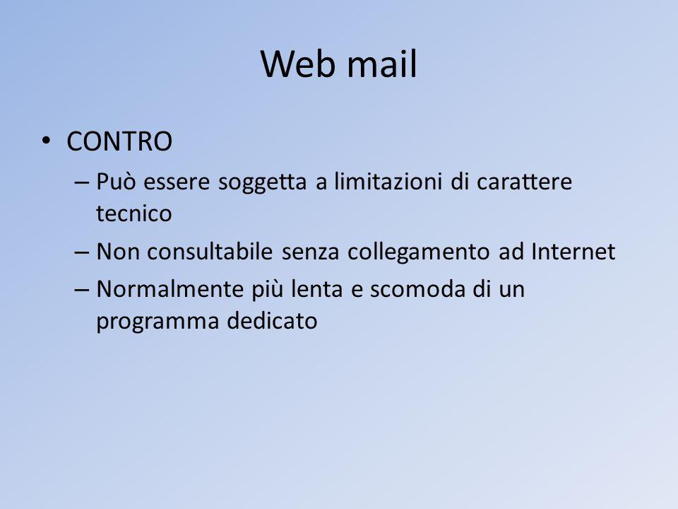 Web mail CONTRO – Può essere soggetta a limitazioni di carattere tecnico – Non consultabile senza collegamento ad Internet – Normalmente più lenta e s