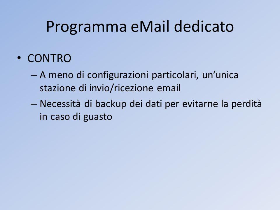 Programma eMail dedicato CONTRO – A meno di configurazioni particolari, ununica stazione di invio/ricezione email – Necessità di backup dei dati per e