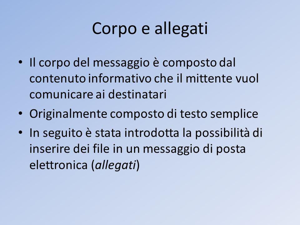 Corpo e allegati Il corpo del messaggio è composto dal contenuto informativo che il mittente vuol comunicare ai destinatari Originalmente composto di
