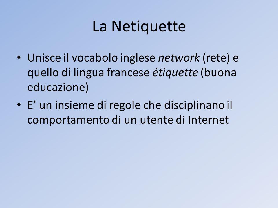 La Netiquette Unisce il vocabolo inglese network (rete) e quello di lingua francese étiquette (buona educazione) E un insieme di regole che disciplina