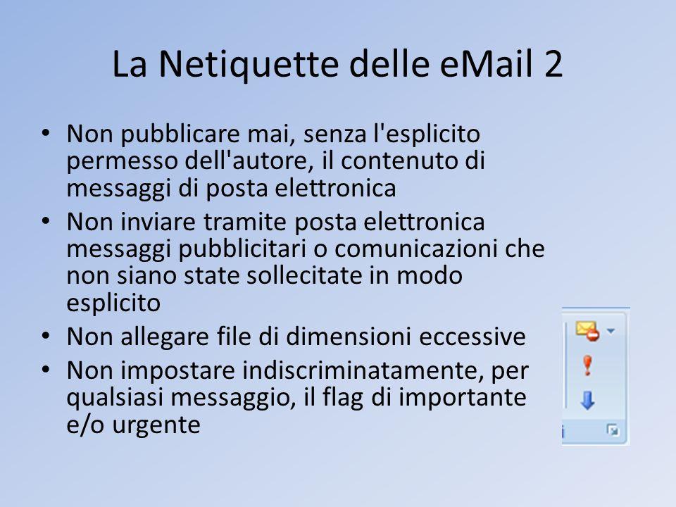 La Netiquette delle eMail 2 Non pubblicare mai, senza l'esplicito permesso dell'autore, il contenuto di messaggi di posta elettronica Non inviare tram