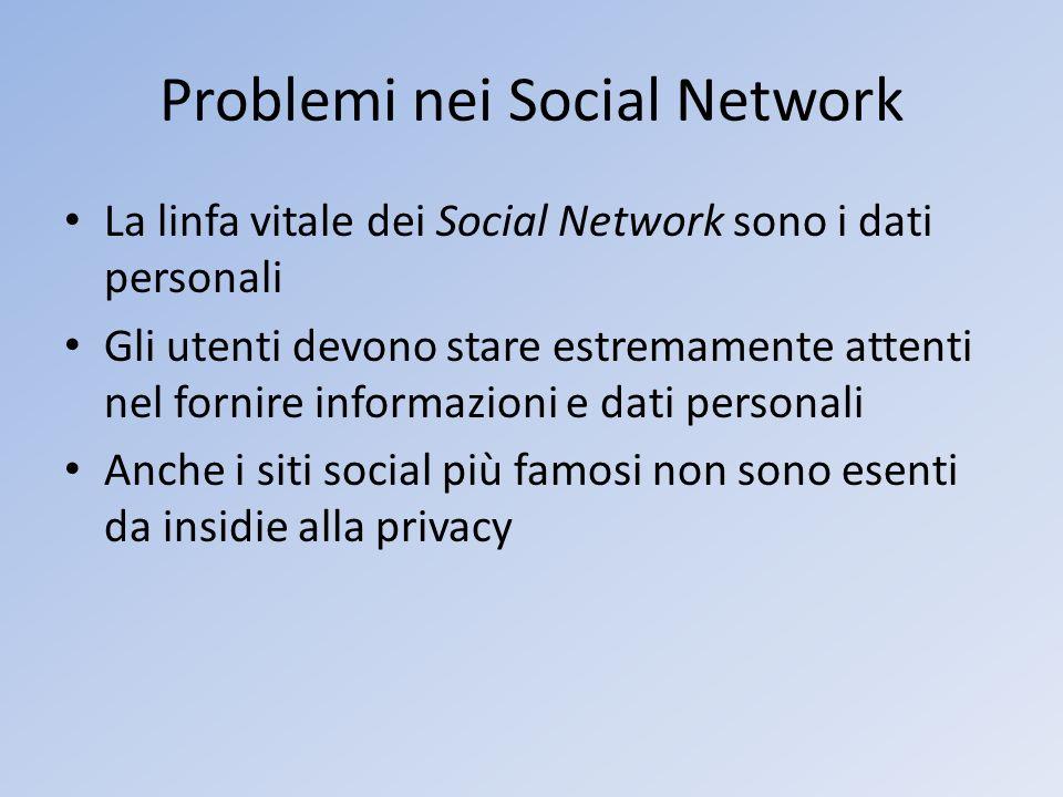 Problemi nei Social Network La linfa vitale dei Social Network sono i dati personali Gli utenti devono stare estremamente attenti nel fornire informaz