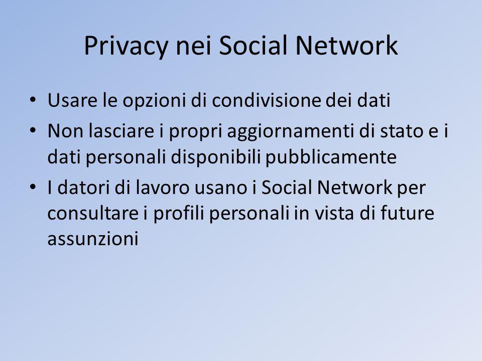 Privacy nei Social Network Usare le opzioni di condivisione dei dati Non lasciare i propri aggiornamenti di stato e i dati personali disponibili pubbl