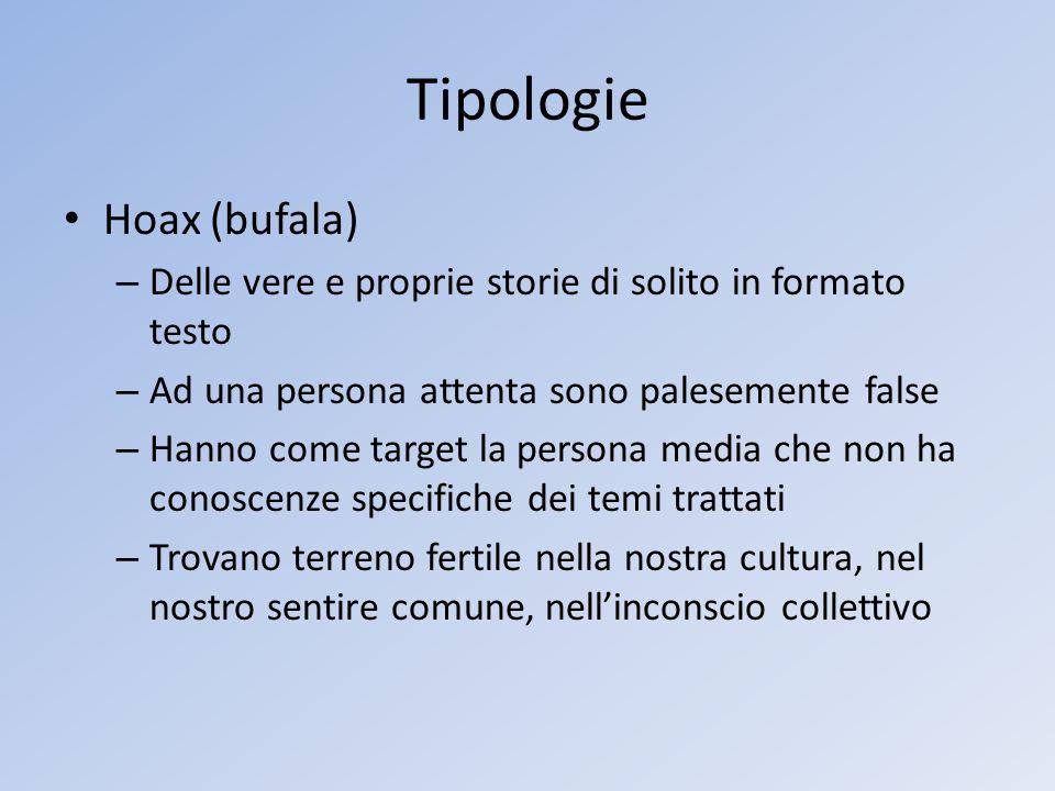 Tipologie Hoax (bufala) – Delle vere e proprie storie di solito in formato testo – Ad una persona attenta sono palesemente false – Hanno come target l
