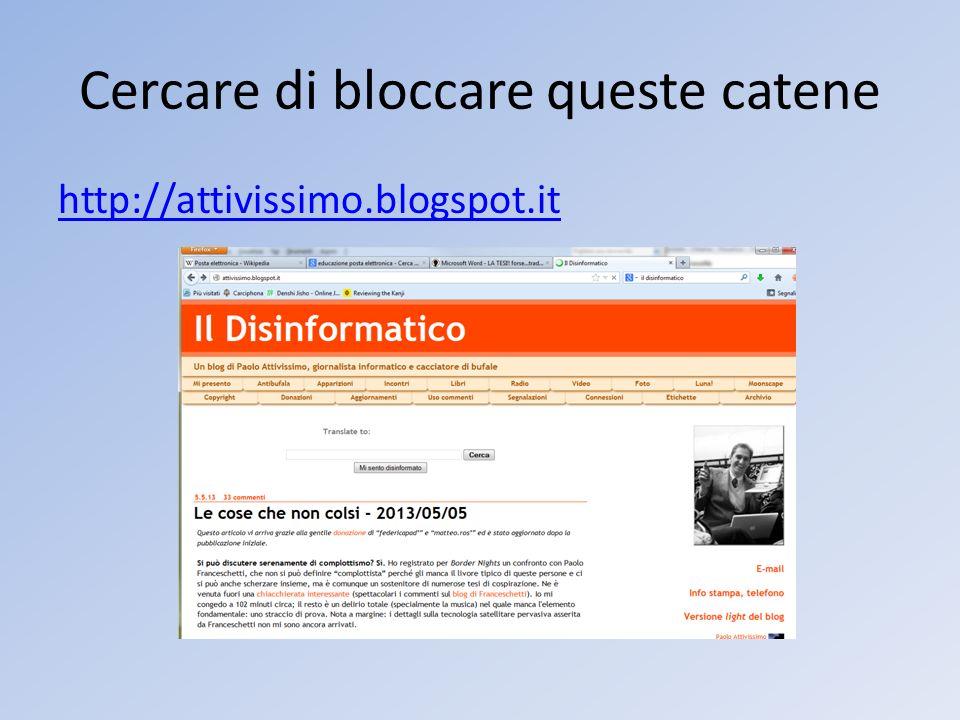 Cercare di bloccare queste catene http://attivissimo.blogspot.it