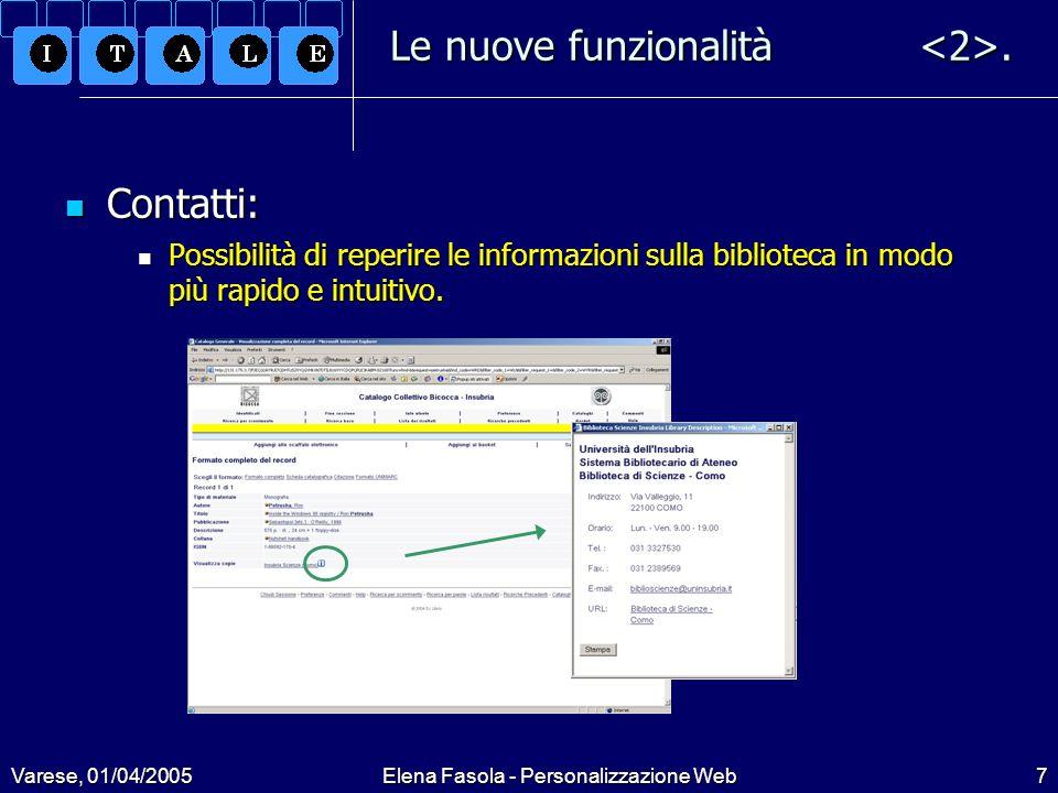 Varese, 01/04/2005Elena Fasola - Personalizzazione Web18 Riassumendo Riassumendo $alephe_root $alephe_root www_server.conf: configurazione web server www_f_ /: OPAC www_f_ /icon/: icone e pulsanti www_s_ /: Web Staff www_x_ /: ILL www_r_ /: Course Reading www_c_ /: Union Catalog www_u_ /:(utilities) www_y_ /: vuota…./error._ /www_f_heading: messaggi agli utenti