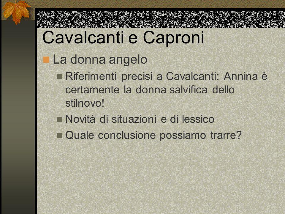 Cavalcanti e Caproni La donna angelo Riferimenti precisi a Cavalcanti: Annina è certamente la donna salvifica dello stilnovo! Novità di situazioni e d