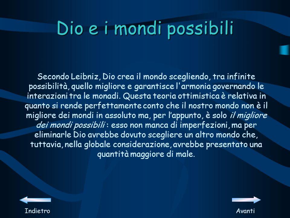 Dio e i mondi possibili Secondo Leibniz, Dio crea il mondo scegliendo, tra infinite possibilità, quello migliore e garantisce l armonia governando le interazioni tra le monadi.