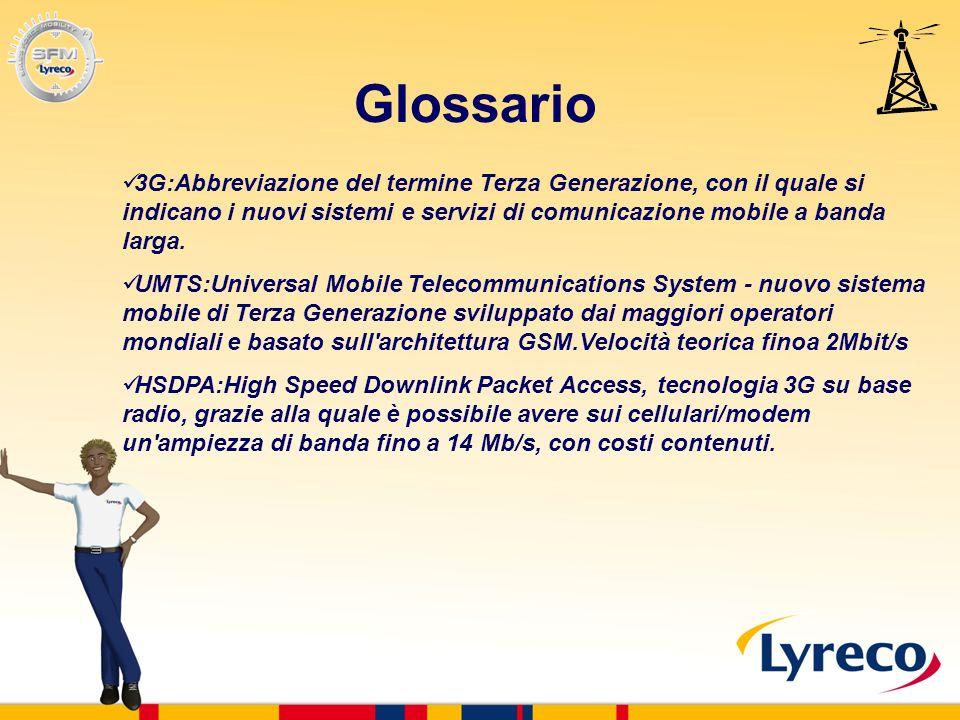 Glossario 3G:Abbreviazione del termine Terza Generazione, con il quale si indicano i nuovi sistemi e servizi di comunicazione mobile a banda larga.