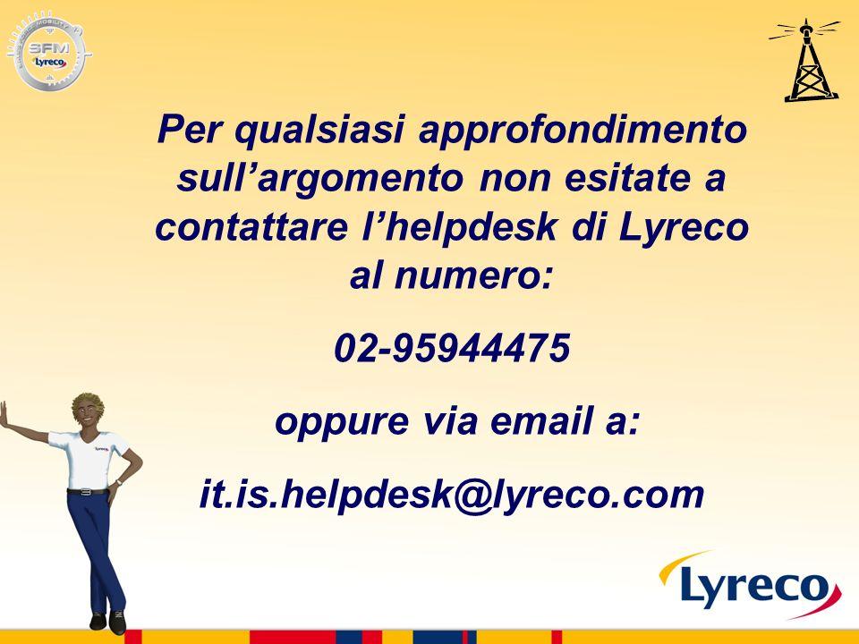 Per qualsiasi approfondimento sullargomento non esitate a contattare lhelpdesk di Lyreco al numero: 02-95944475 oppure via email a: it.is.helpdesk@lyreco.com