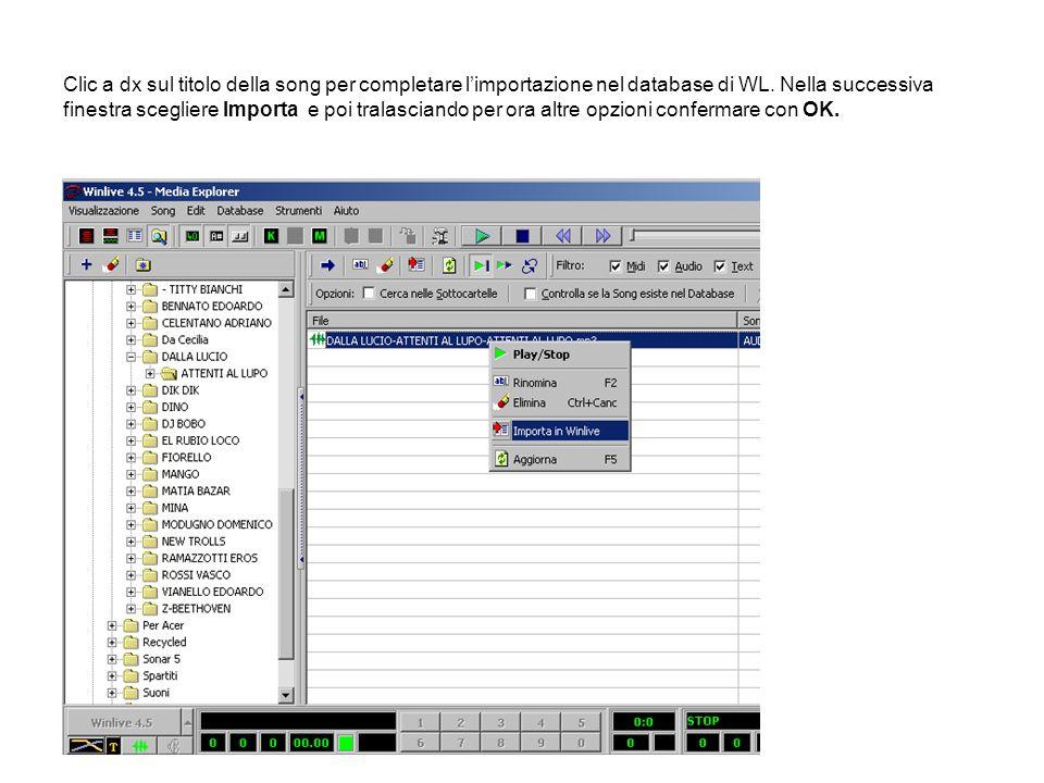 Clic a dx sul titolo della song per completare limportazione nel database di WL. Nella successiva finestra scegliere Importa e poi tralasciando per or