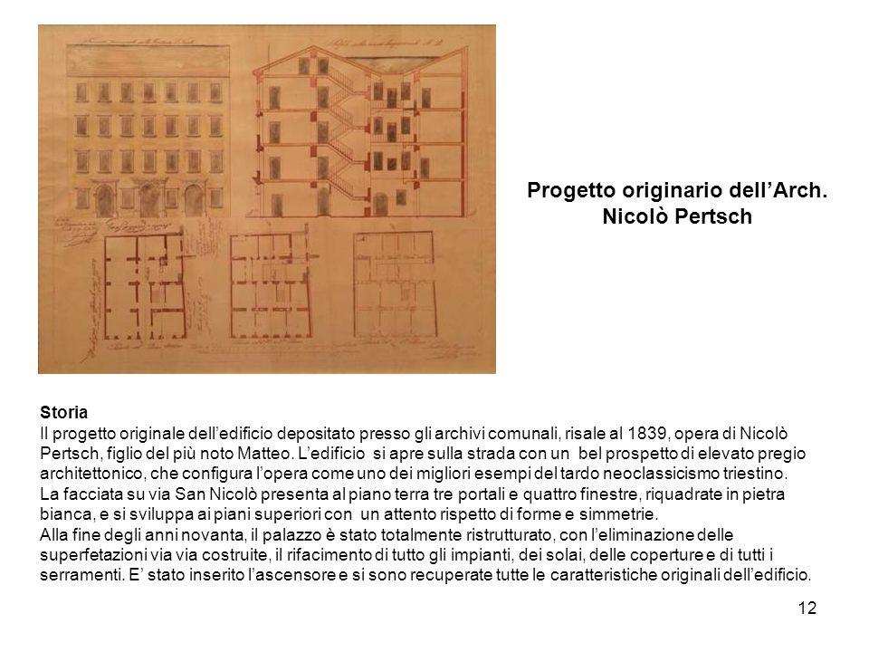 12 Progetto originario dellArch. Nicolò Pertsch Storia Il progetto originale delledificio depositato presso gli archivi comunali, risale al 1839, oper