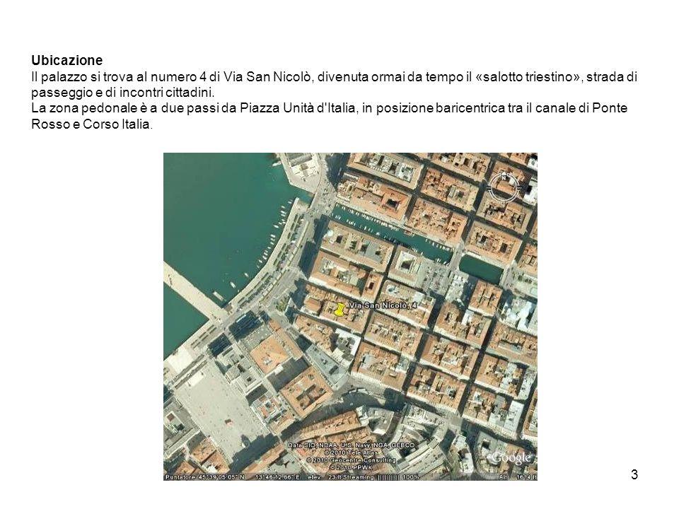 3 Ubicazione Il palazzo si trova al numero 4 di Via San Nicolò, divenuta ormai da tempo il «salotto triestino», strada di passeggio e di incontri cittadini.