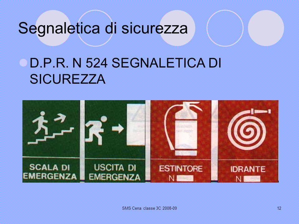 SMS Cena classe 3C 2008-0912 Segnaletica di sicurezza D.P.R. N 524 SEGNALETICA DI SICUREZZA