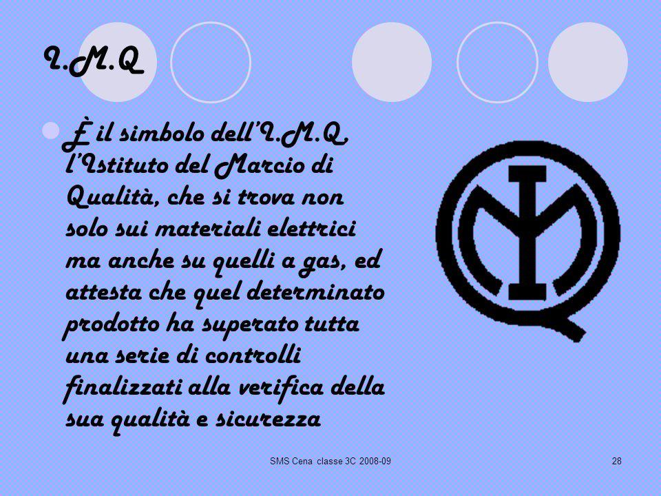SMS Cena classe 3C 2008-0928 I.M.Q È il simbolo dellI.M.Q, lIstituto del Marcio di Qualità, che si trova non solo sui materiali elettrici ma anche su quelli a gas, ed attesta che quel determinato prodotto ha superato tutta una serie di controlli finalizzati alla verifica della sua qualità e sicurezza
