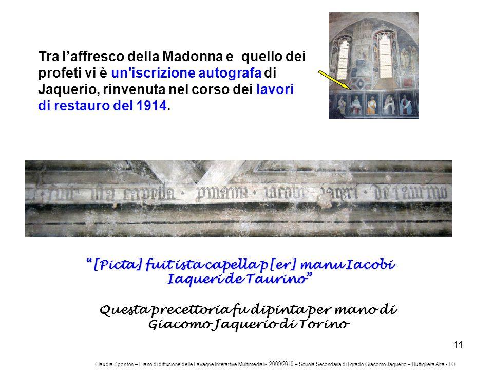 11 Tra laffresco della Madonna e quello dei profeti vi è un'iscrizione autografa di Jaquerio, rinvenuta nel corso dei lavori di restauro del 1914. [Pi