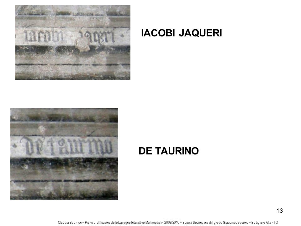 13 IACOBI JAQUERI DE TAURINO Claudia Sponton – Piano di diffusione delle Lavagne Interattive Multimediali- 2009/2010 – Scuola Secondaria di I grado Gi