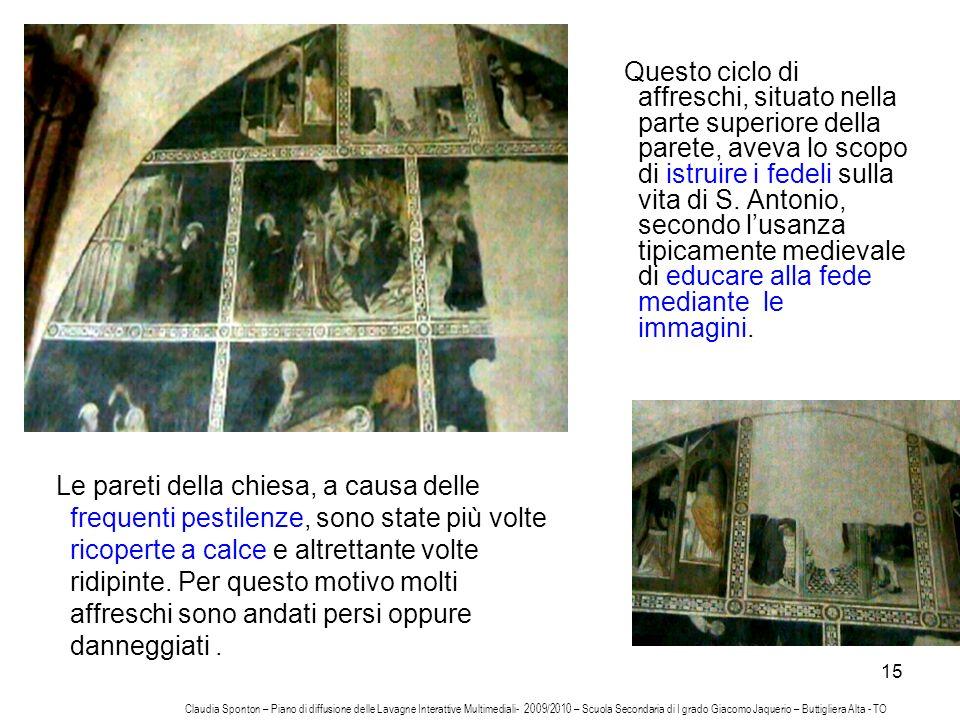 15 Questo ciclo di affreschi, situato nella parte superiore della parete, aveva lo scopo di istruire i fedeli sulla vita di S. Antonio, secondo lusanz