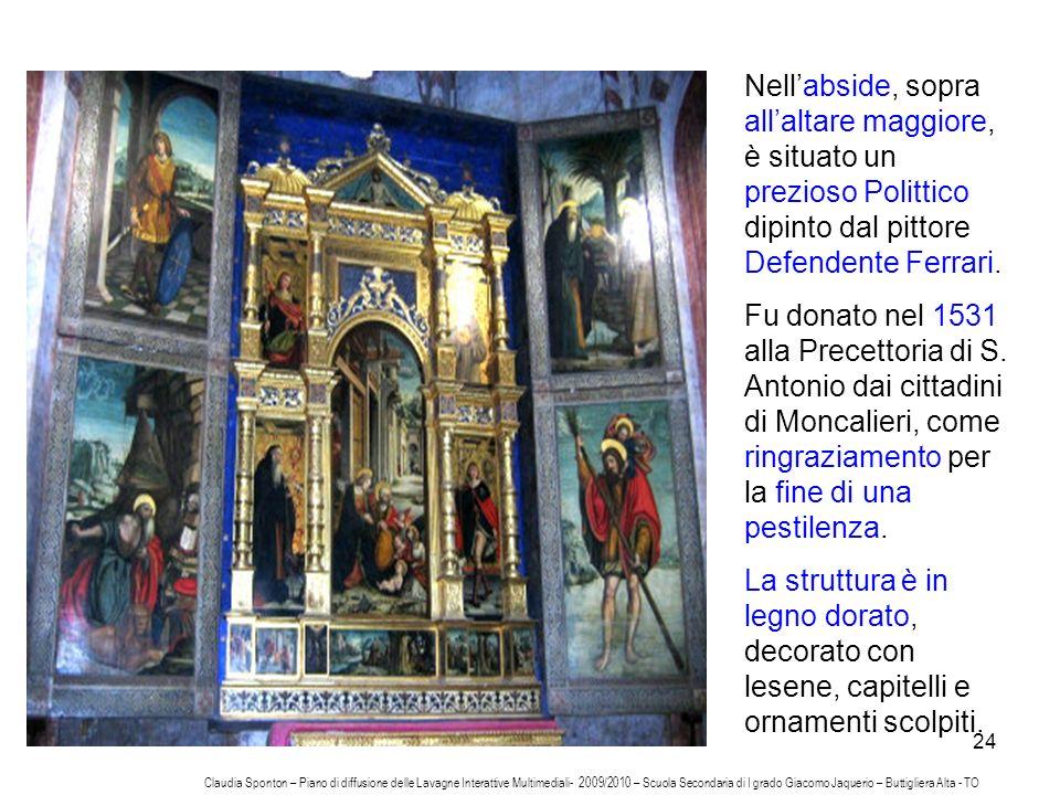 24 Nellabside, sopra allaltare maggiore, è situato un prezioso Polittico dipinto dal pittore Defendente Ferrari. Fu donato nel 1531 alla Precettoria d