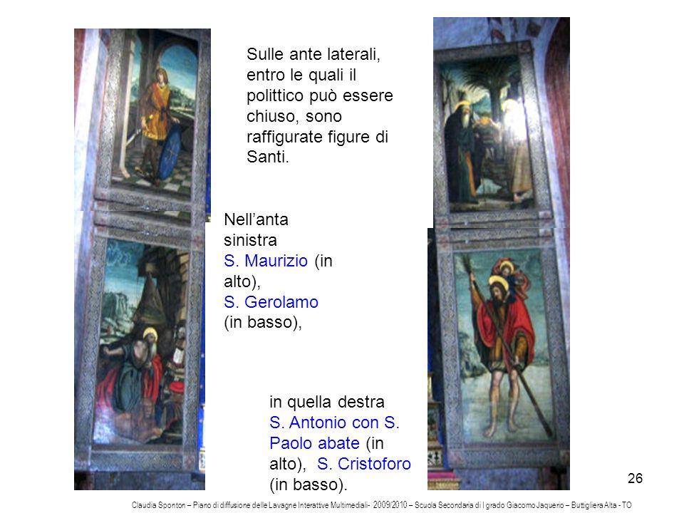 26 Sulle ante laterali, entro le quali il polittico può essere chiuso, sono raffigurate figure di Santi. Nellanta sinistra S. Maurizio (in alto), S. G