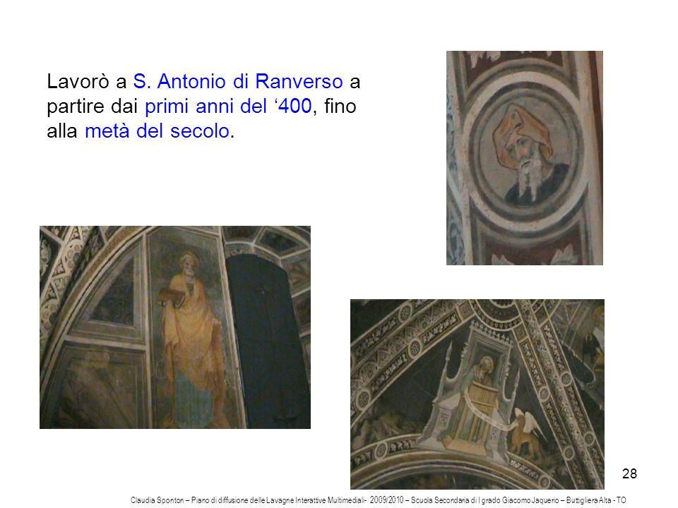 28 Lavorò a S. Antonio di Ranverso a partire dai primi anni del 400, fino alla metà del secolo. Claudia Sponton – Piano di diffusione delle Lavagne In