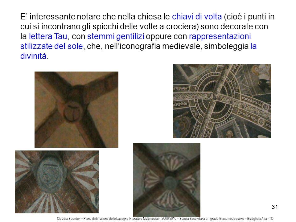 31 E interessante notare che nella chiesa le chiavi di volta (cioè i punti in cui si incontrano gli spicchi delle volte a crociera) sono decorate con