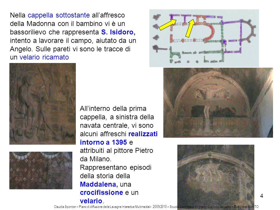 4 Nella cappella sottostante allaffresco della Madonna con il bambino vi è un bassorilievo che rappresenta S. Isidoro, intento a lavorare il campo, ai