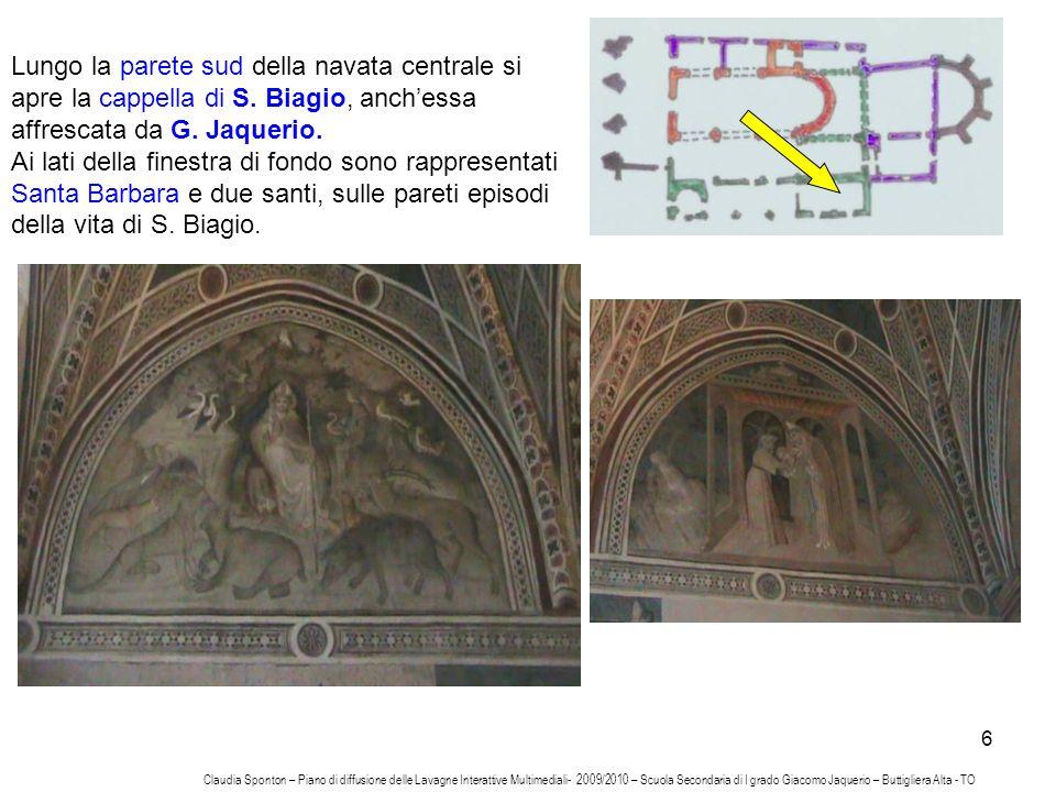 6 Lungo la parete sud della navata centrale si apre la cappella di S. Biagio, anchessa affrescata da G. Jaquerio. Ai lati della finestra di fondo sono