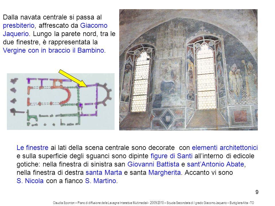 9 Dalla navata centrale si passa al presbiterio, affrescato da Giacomo Jaquerio. Lungo la parete nord, tra le due finestre, è rappresentata la Vergine