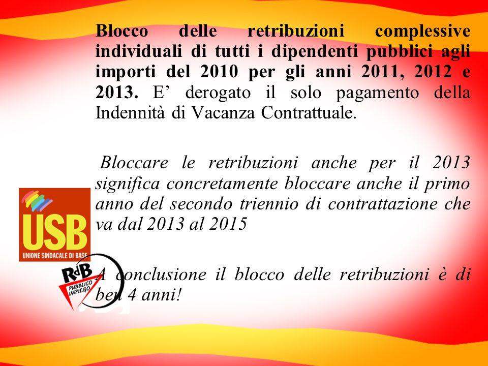 Blocco delle retribuzioni complessive individuali di tutti i dipendenti pubblici agli importi del 2010 per gli anni 2011, 2012 e 2013. E derogato il s