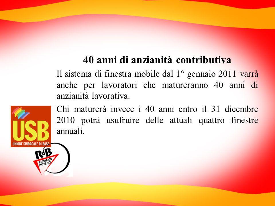 40 anni di anzianità contributiva Il sistema di finestra mobile dal 1° gennaio 2011 varrà anche per lavoratori che matureranno 40 anni di anzianità la