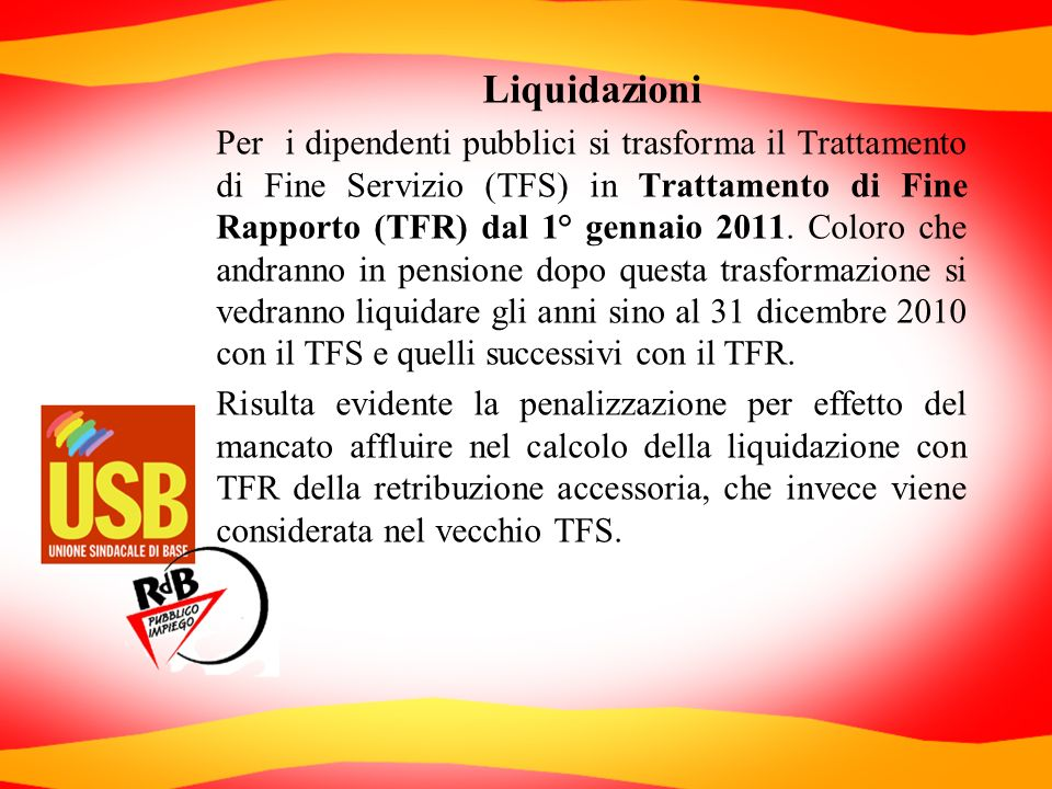 Liquidazioni Per i dipendenti pubblici si trasforma il Trattamento di Fine Servizio (TFS) in Trattamento di Fine Rapporto (TFR) dal 1° gennaio 2011. C
