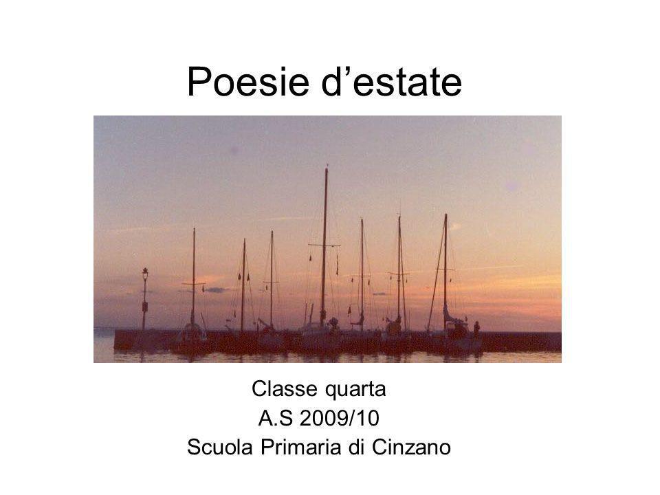 Poesie destate Classe quarta A.S 2009/10 Scuola Primaria di Cinzano