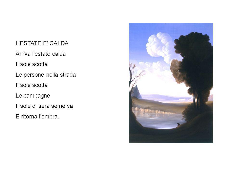 LESTATE E CALDA Arriva lestate calda Il sole scotta Le persone nella strada Il sole scotta Le campagne Il sole di sera se ne va E ritorna lombra.