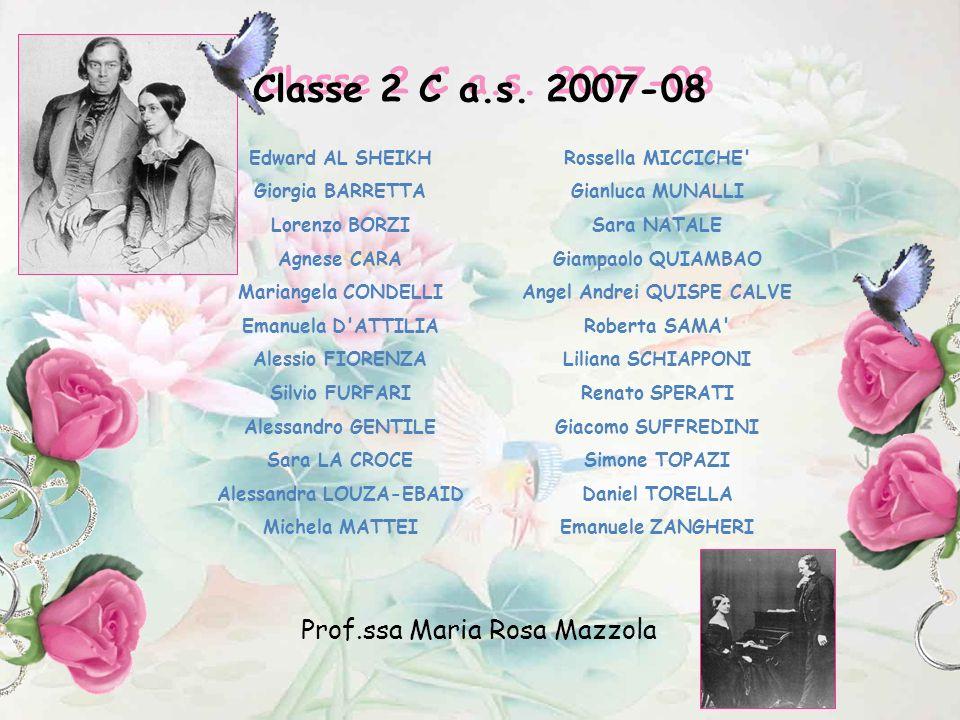Edward AL SHEIKH Giorgia BARRETTA Lorenzo BORZI Agnese CARA Mariangela CONDELLI Emanuela D ATTILIA Alessio FIORENZA Silvio FURFARI Alessandro GENTILE Sara LA CROCE Alessandra LOUZA-EBAID Michela MATTEI Classe 2 C a.s.