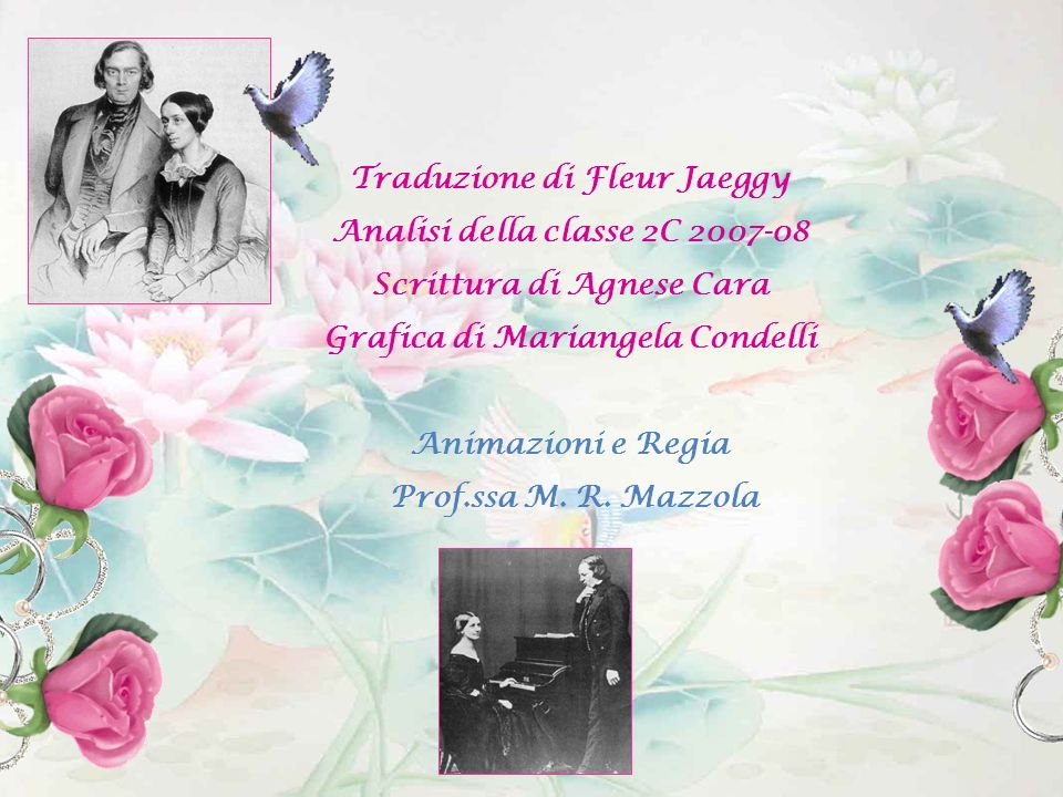 Traduzione di Fleur Jaeggy Analisi della classe 2C 2007-08 Scrittura di Agnese Cara Grafica di Mariangela Condelli Animazioni e Regia Prof.ssa M. R. M