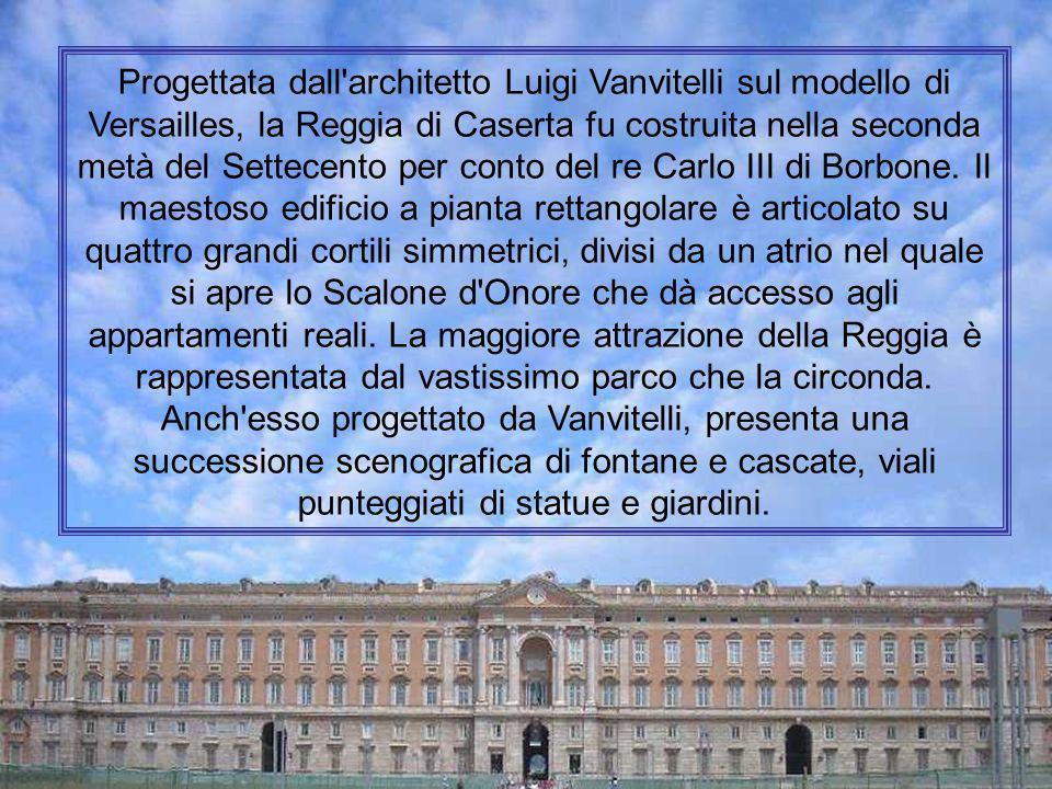Progettata dall architetto Luigi Vanvitelli sul modello di Versailles, la Reggia di Caserta fu costruita nella seconda metà del Settecento per conto del re Carlo III di Borbone.