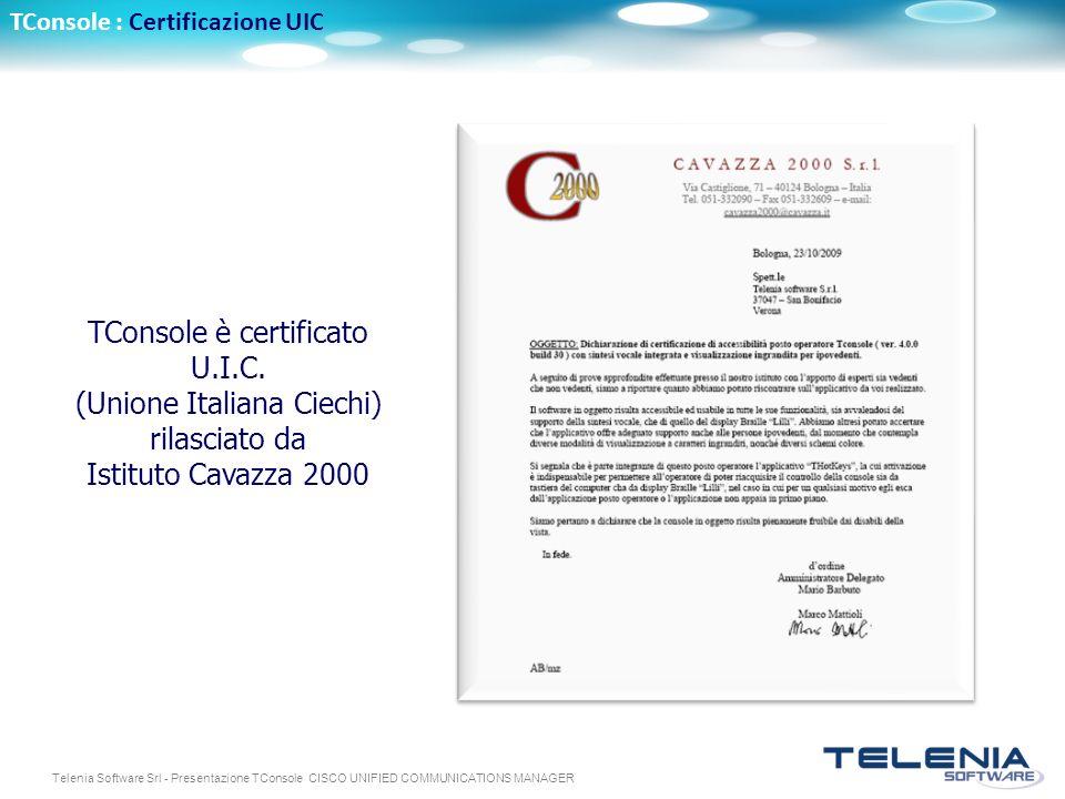 Telenia Software Srl - Presentazione TConsole CISCO UNIFIED COMMUNICATIONS MANAGER TConsole : Certificazione UIC TConsole è certificato U.I.C. (Unione