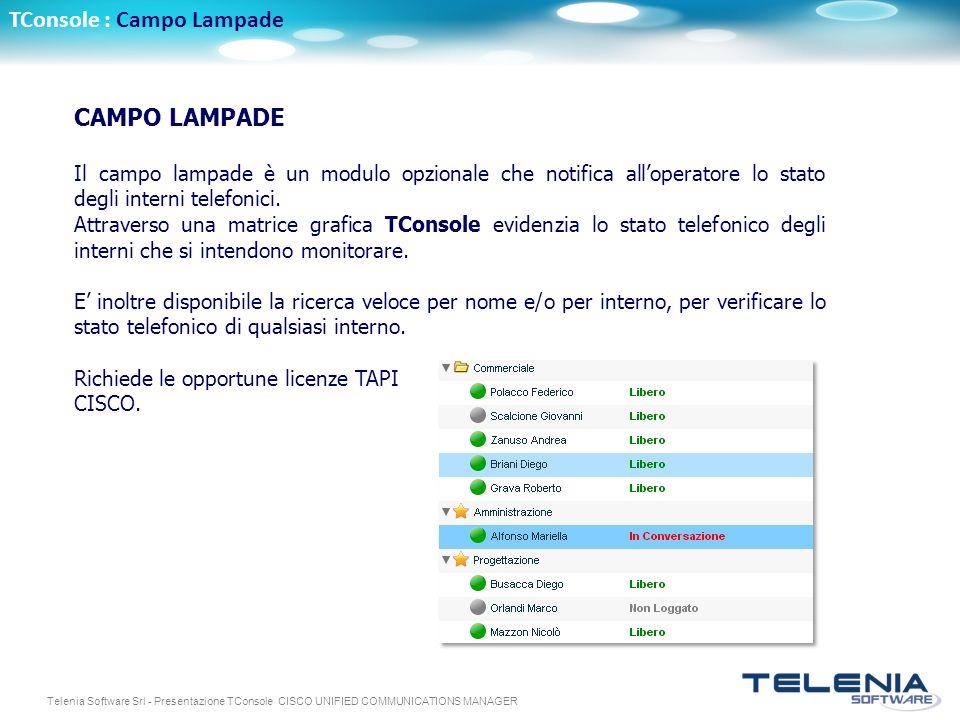 Telenia Software Srl - Presentazione TConsole CISCO UNIFIED COMMUNICATIONS MANAGER CAMPO LAMPADE Il campo lampade è un modulo opzionale che notifica a