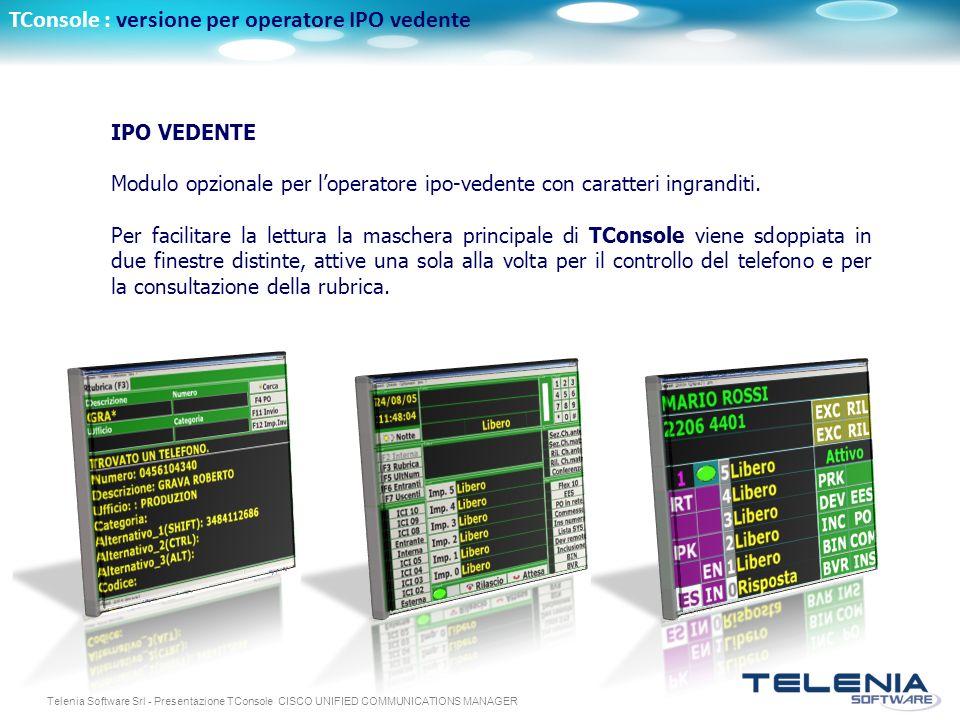 Telenia Software Srl - Presentazione TConsole CISCO UNIFIED COMMUNICATIONS MANAGER TConsole : versione per operatore IPO vedente IPO VEDENTE Modulo op
